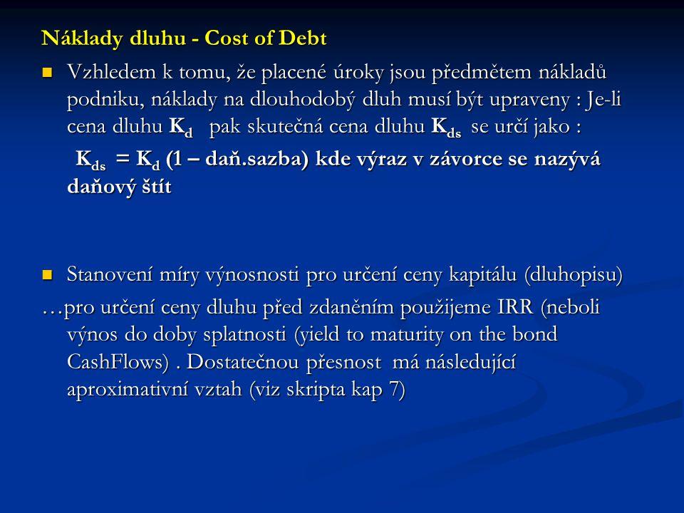 Náklady dluhu - Cost of Debt Vzhledem k tomu, že placené úroky jsou předmětem nákladů podniku, náklady na dlouhodobý dluh musí být upraveny : Je-li ce
