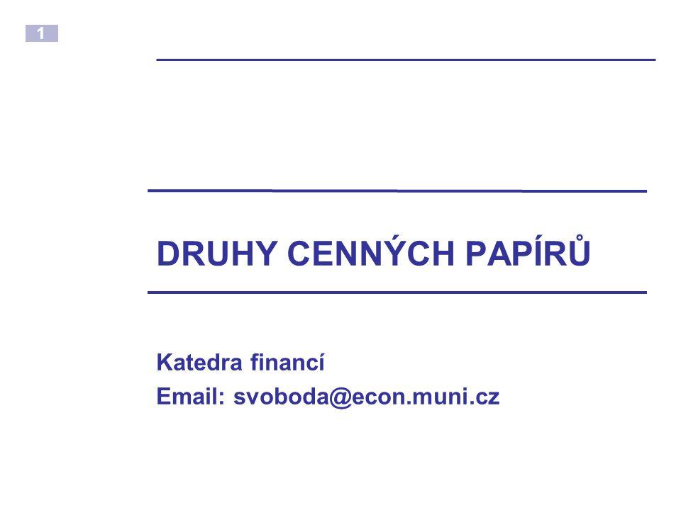 1 DRUHY CENNÝCH PAPÍRŮ Katedra financí Email: svoboda@econ.muni.cz
