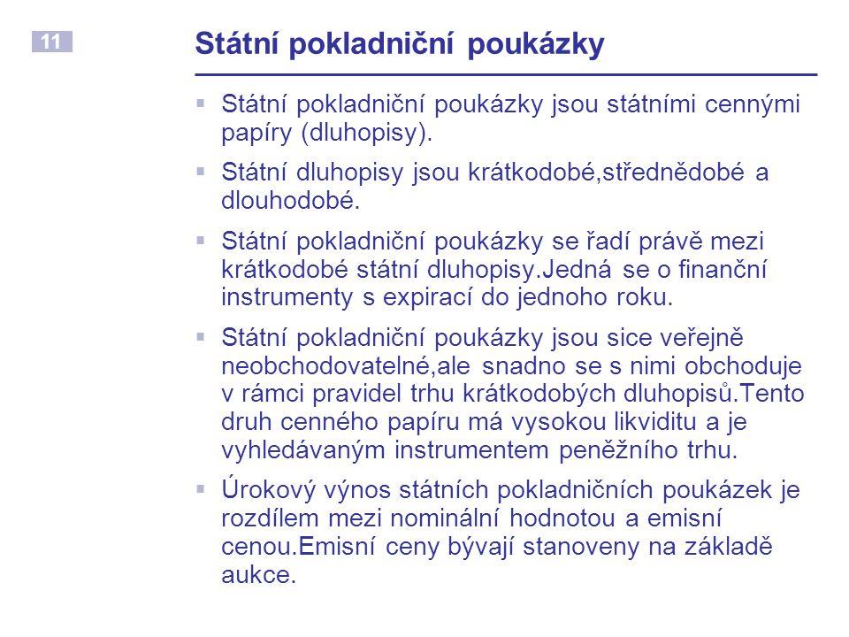 11 Státní pokladniční poukázky  Státní pokladniční poukázky jsou státními cennými papíry (dluhopisy).