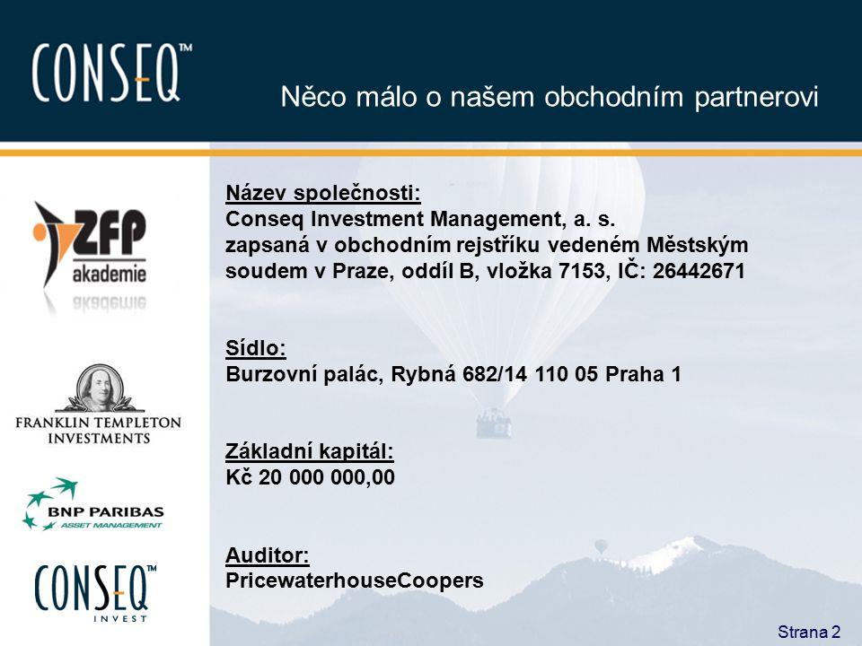 Strana 2 Něco málo o našem obchodním partnerovi Název společnosti: Conseq Investment Management, a. s. zapsaná v obchodním rejstříku vedeném Městským