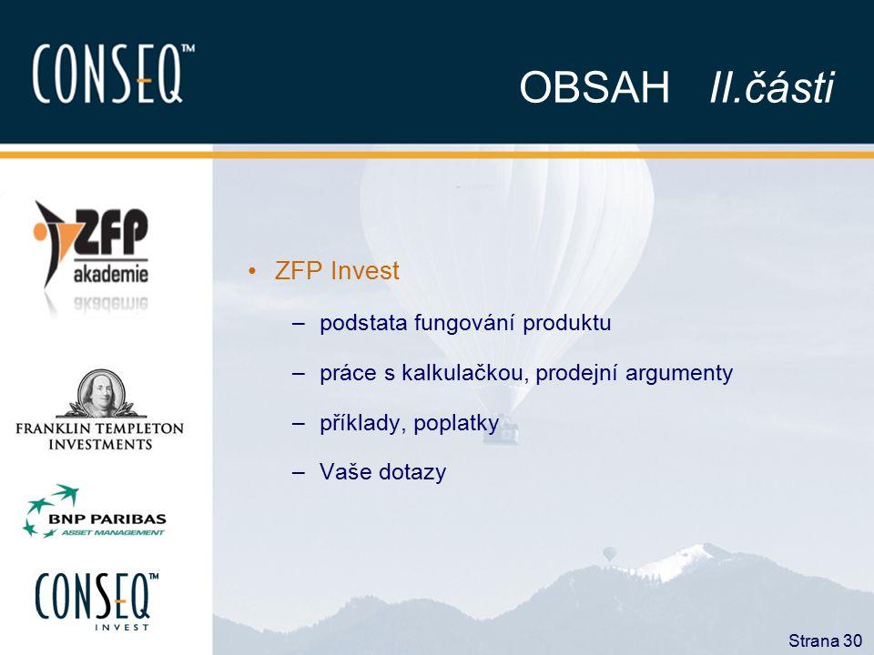 Strana 30 OBSAH II.části ZFP Invest –podstata fungování produktu –práce s kalkulačkou, prodejní argumenty –příklady, poplatky –Vaše dotazy
