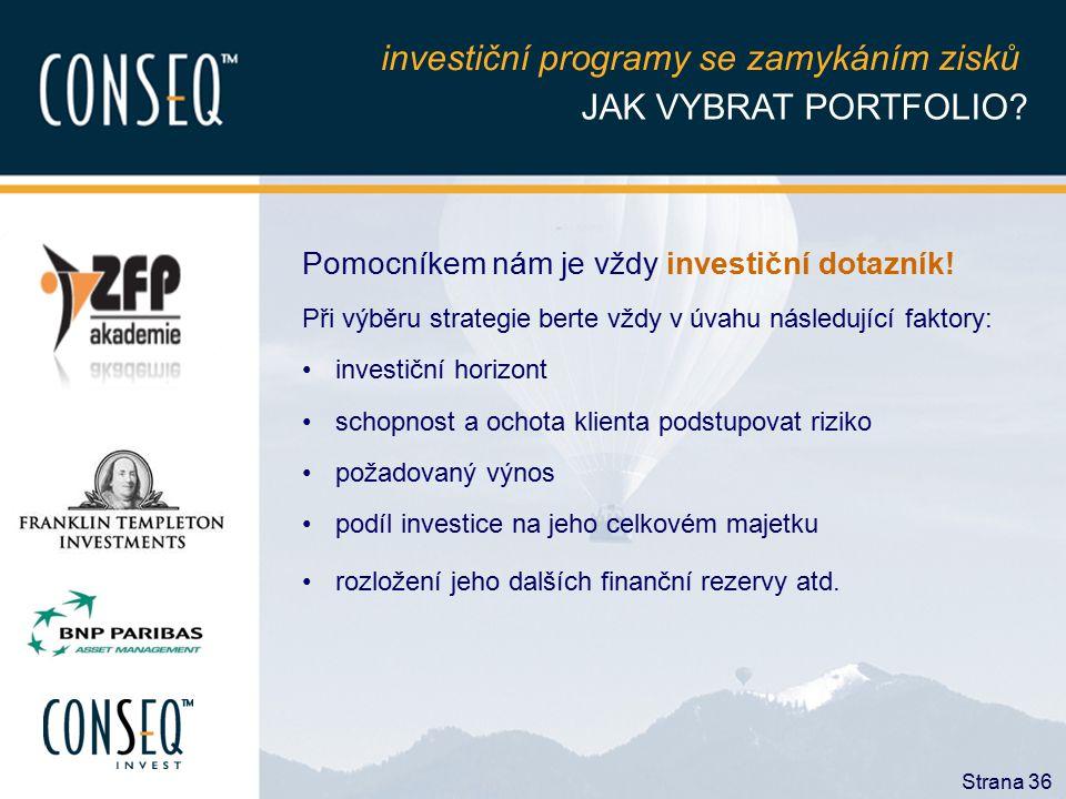 Strana 36 JAK VYBRAT PORTFOLIO? investiční programy se zamykáním zisků Pomocníkem nám je vždy investiční dotazník! Při výběru strategie berte vždy v ú