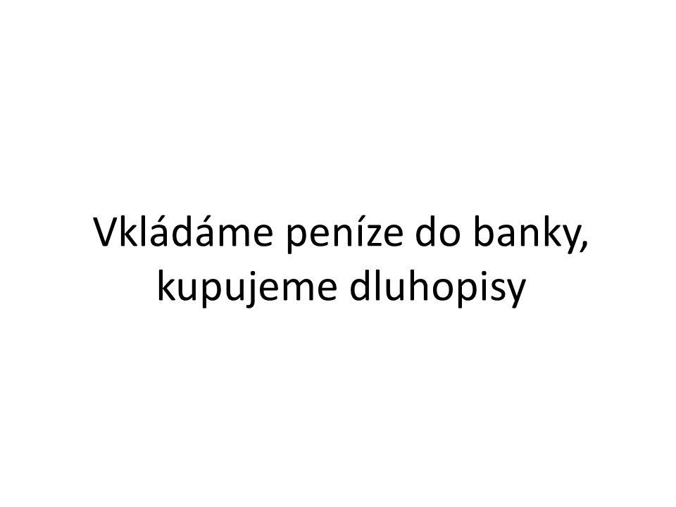 Vkládáme peníze do banky, kupujeme dluhopisy