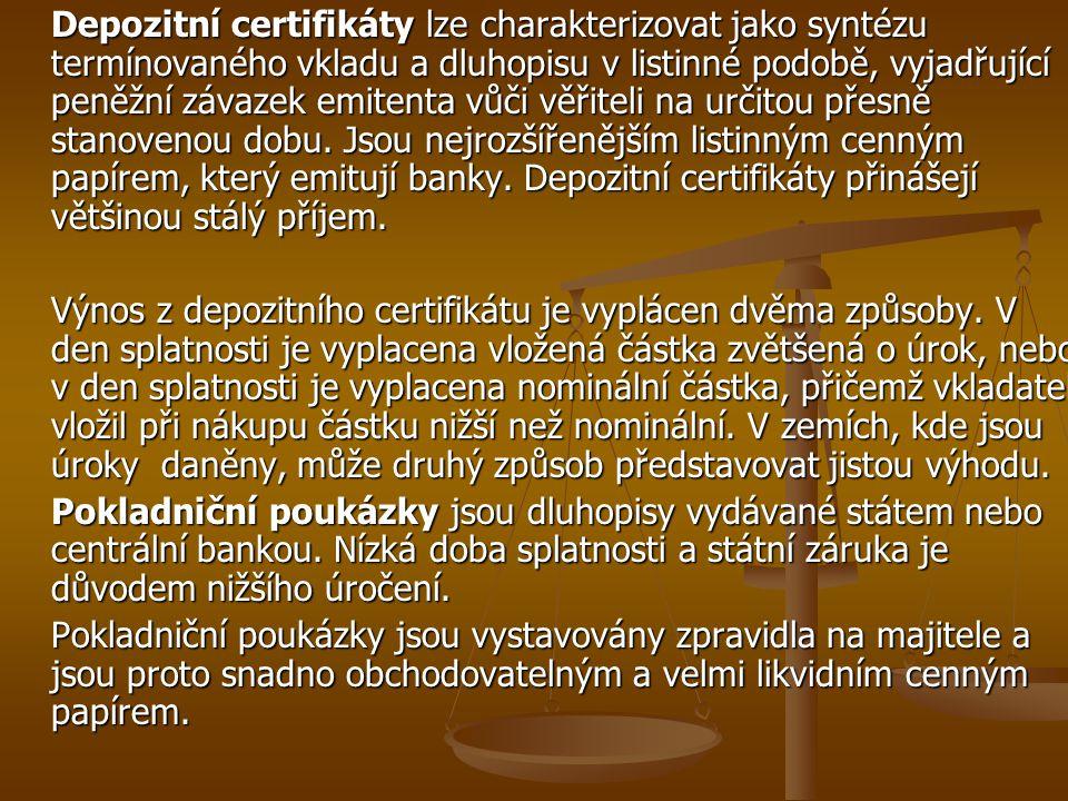 Depozitní certifikáty lze charakterizovat jako syntézu termínovaného vkladu a dluhopisu v listinné podobě, vyjadřující peněžní závazek emitenta vůči v