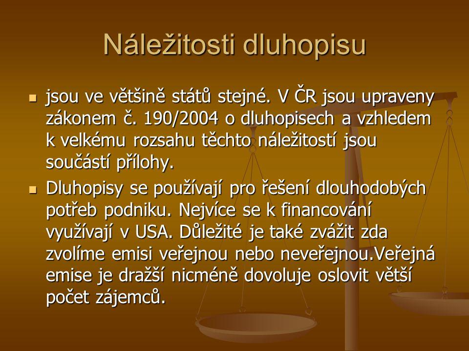 Náležitosti dluhopisu jsou ve většině států stejné. V ČR jsou upraveny zákonem č. 190/2004 o dluhopisech a vzhledem k velkému rozsahu těchto náležitos