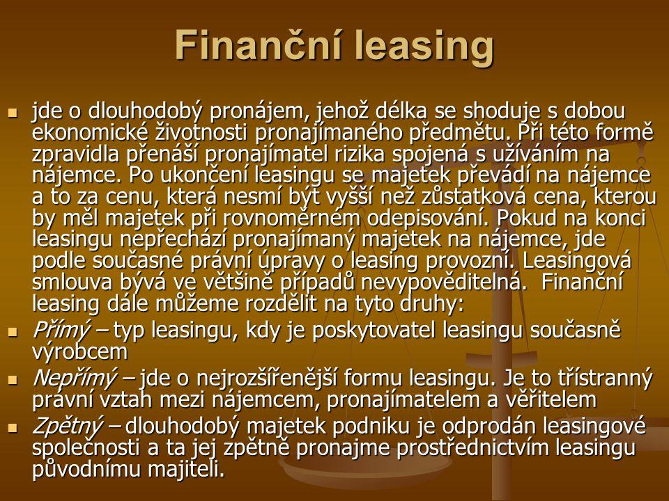 Finanční leasing jde o dlouhodobý pronájem, jehož délka se shoduje s dobou ekonomické životnosti pronajímaného předmětu. Při této formě zpravidla přen