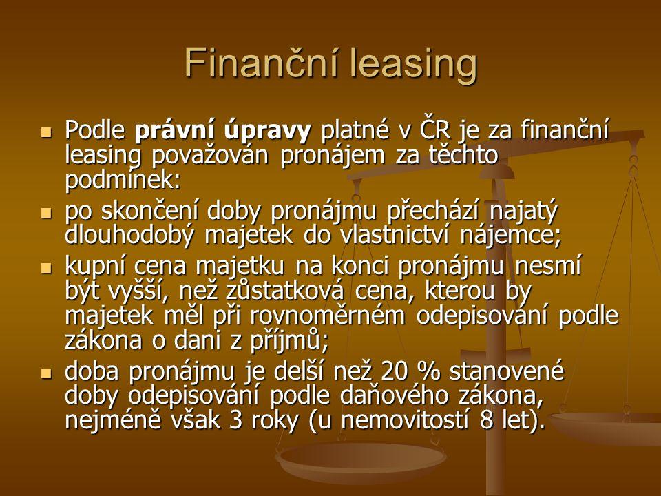 Finanční leasing Podle právní úpravy platné v ČR je za finanční leasing považován pronájem za těchto podmínek: Podle právní úpravy platné v ČR je za f