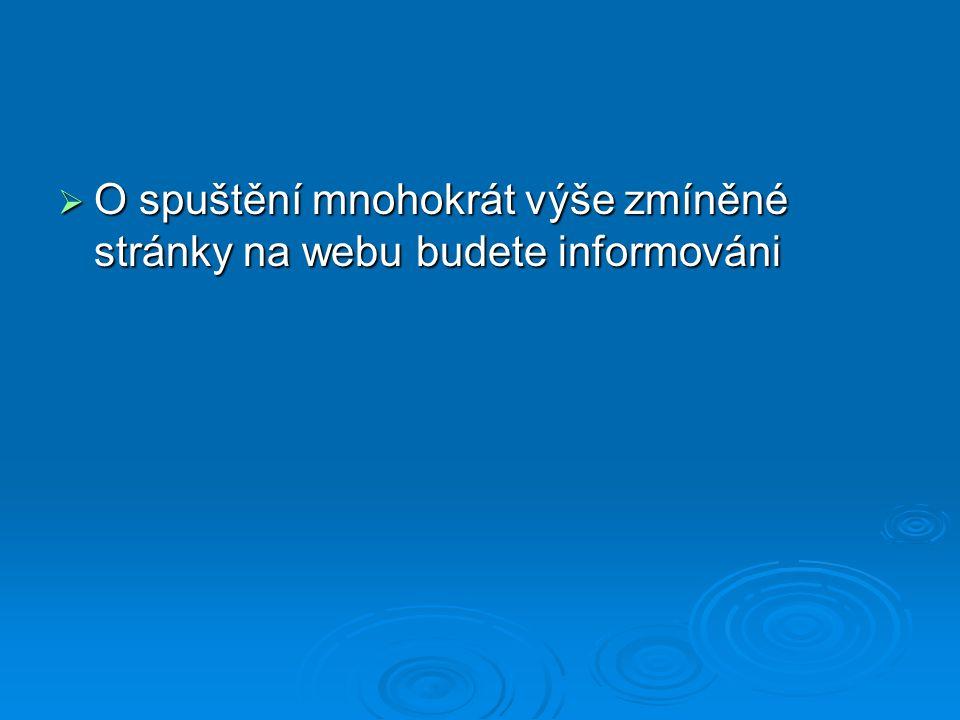  O spuštění mnohokrát výše zmíněné stránky na webu budete informováni