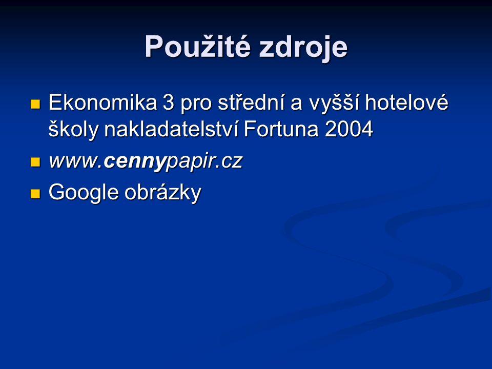 Použité zdroje Ekonomika 3 pro střední a vyšší hotelové školy nakladatelství Fortuna 2004 Ekonomika 3 pro střední a vyšší hotelové školy nakladatelstv