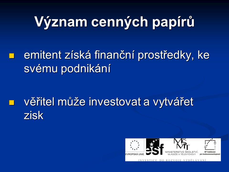 emitent získá finanční prostředky, ke svému podnikání emitent získá finanční prostředky, ke svému podnikání věřitel může investovat a vytvářet zisk věřitel může investovat a vytvářet zisk Význam cenných papírů