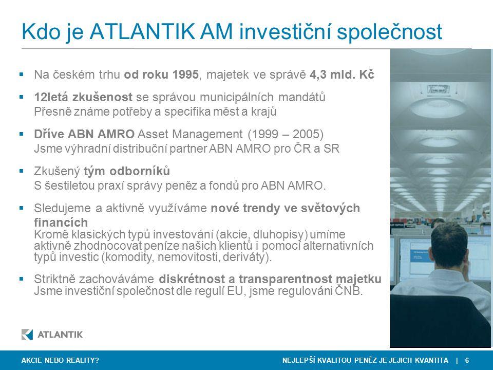 NEJLEPŠÍ KVALITOU PENĚZ JE JEJICH KVANTITA   6 Kdo je ATLANTIK AM investiční společnost AKCIE NEBO REALITY?  Na českém trhu od roku 1995, majetek ve