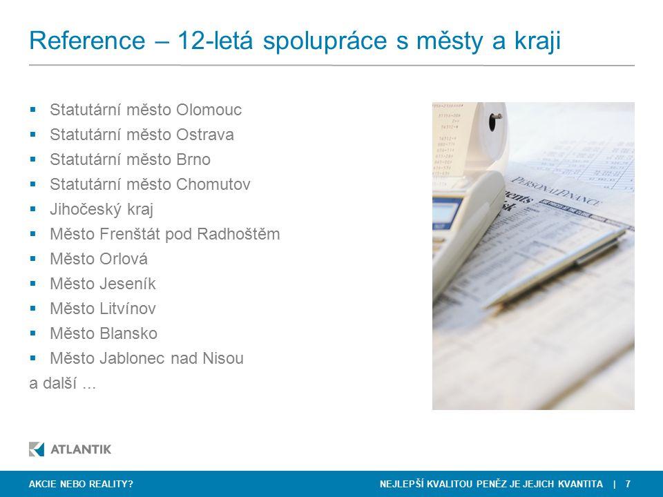 NEJLEPŠÍ KVALITOU PENĚZ JE JEJICH KVANTITA   7 Reference – 12-letá spolupráce s městy a kraji AKCIE NEBO REALITY?  Statutární město Olomouc  Statutá