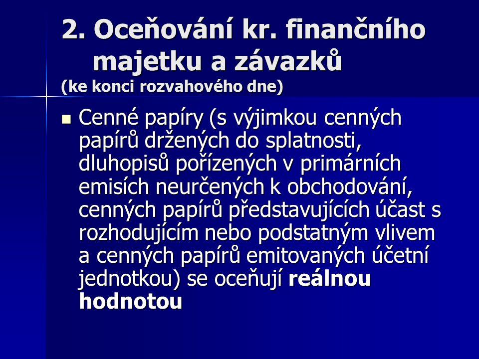 2. Oceňování kr. finančního majetku a závazků (ke konci rozvahového dne) Cenné papíry (s výjimkou cenných papírů držených do splatnosti, dluhopisů poř