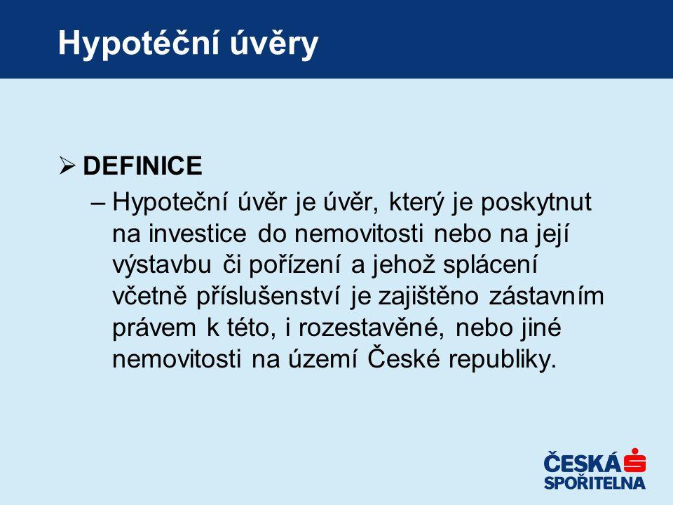 Hypotéční úvěry  DEFINICE –Hypoteční úvěr je úvěr, který je poskytnut na investice do nemovitosti nebo na její výstavbu či pořízení a jehož splácení