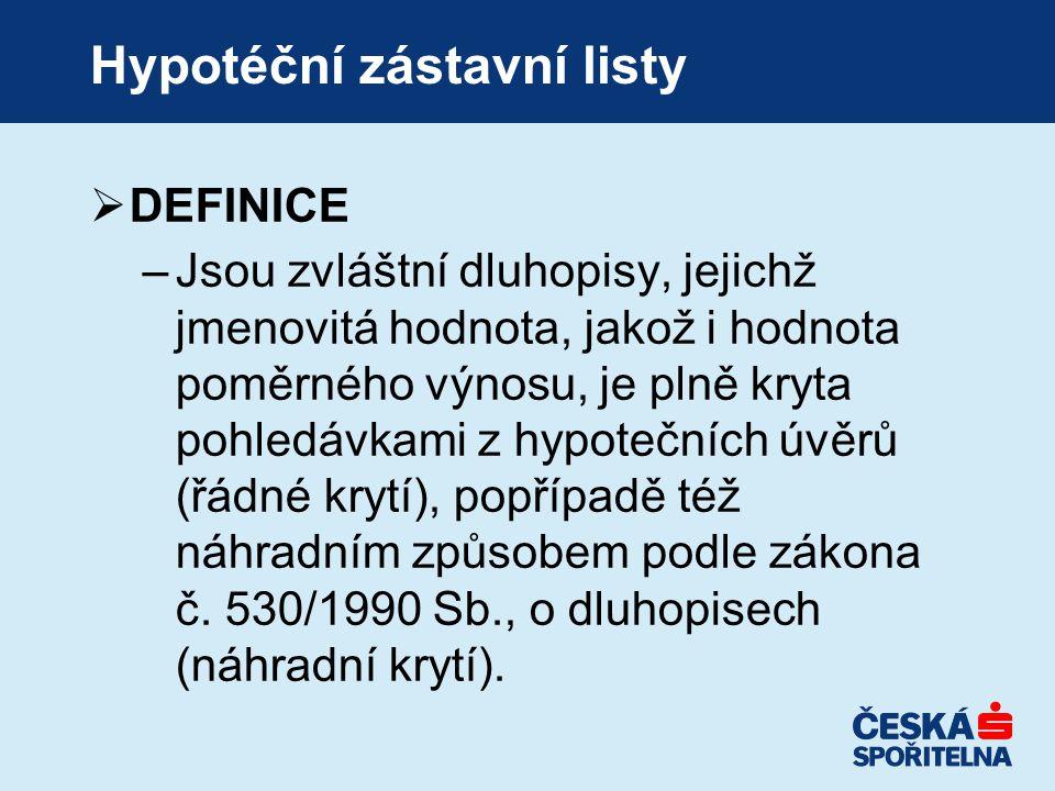 Hypotéční zástavní listy  DEFINICE –Jsou zvláštní dluhopisy, jejichž jmenovitá hodnota, jakož i hodnota poměrného výnosu, je plně kryta pohledávkami