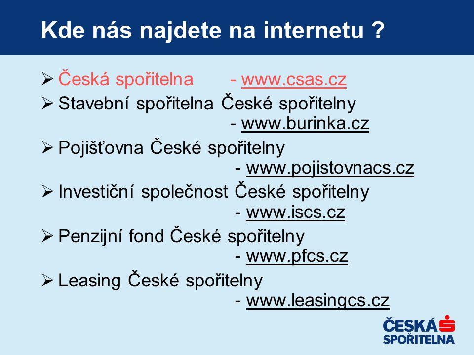 Kde nás najdete na internetu ?  Česká spořitelna- www.csas.cz  Stavební spořitelna České spořitelny - www.burinka.cz  Pojišťovna České spořitelny -