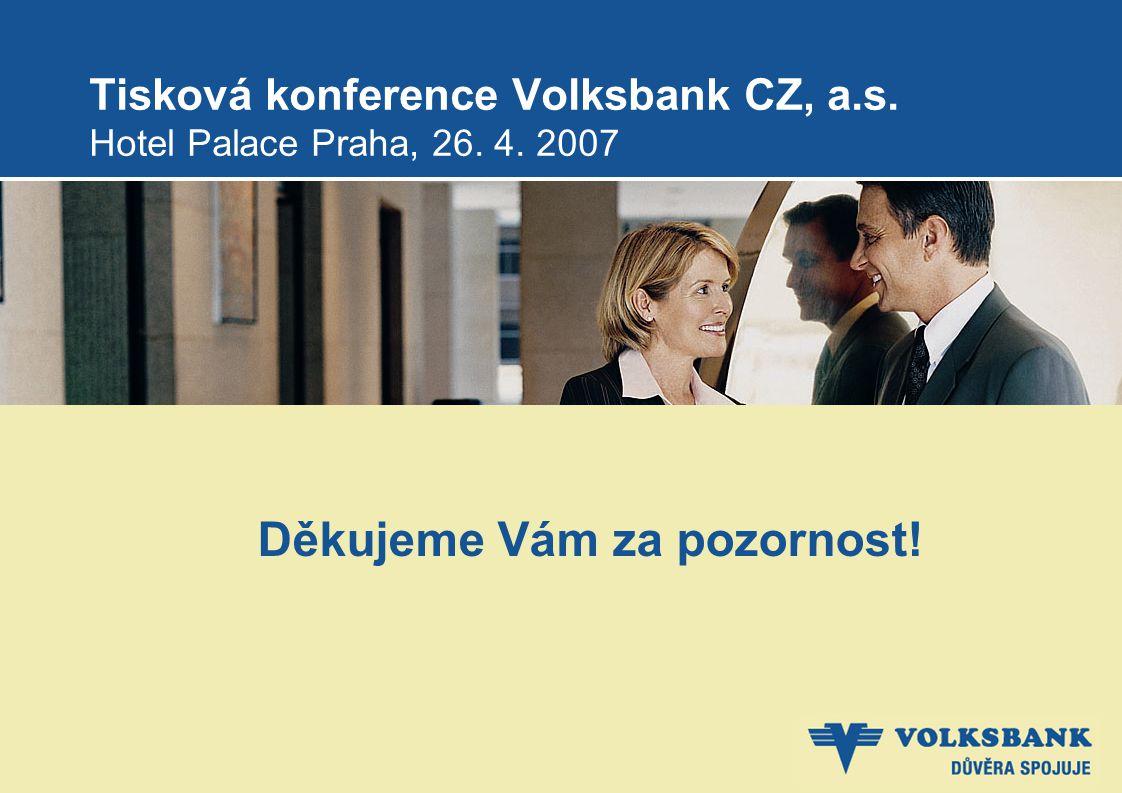 Tisková konference Volksbank CZ, a.s. Hotel Palace Praha, 26. 4. 2007 Děkujeme Vám za pozornost!