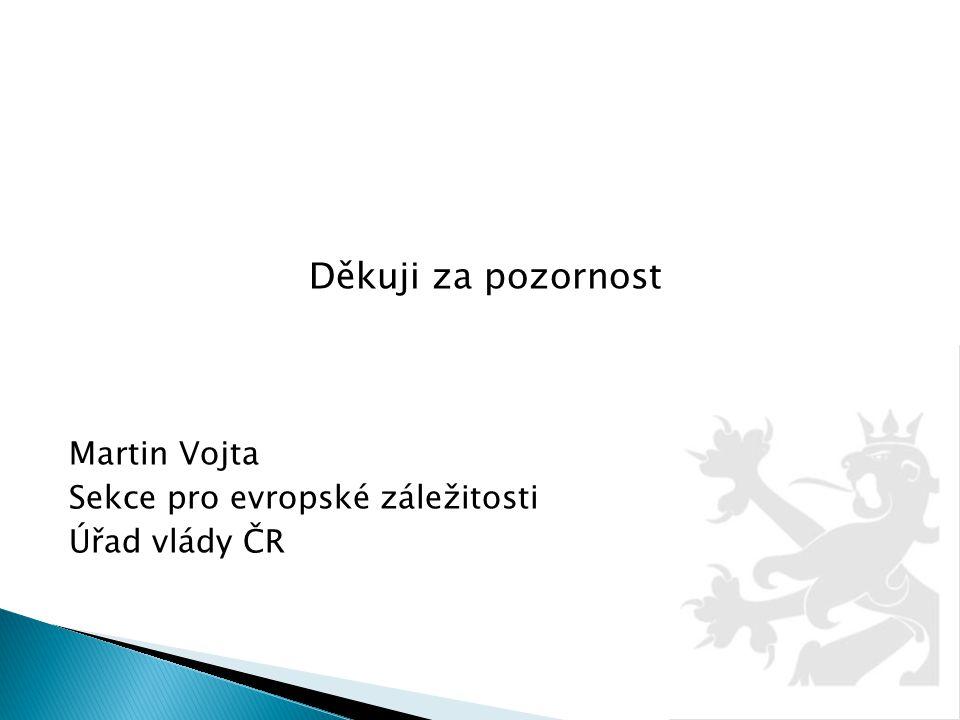 Děkuji za pozornost Martin Vojta Sekce pro evropské záležitosti Úřad vlády ČR