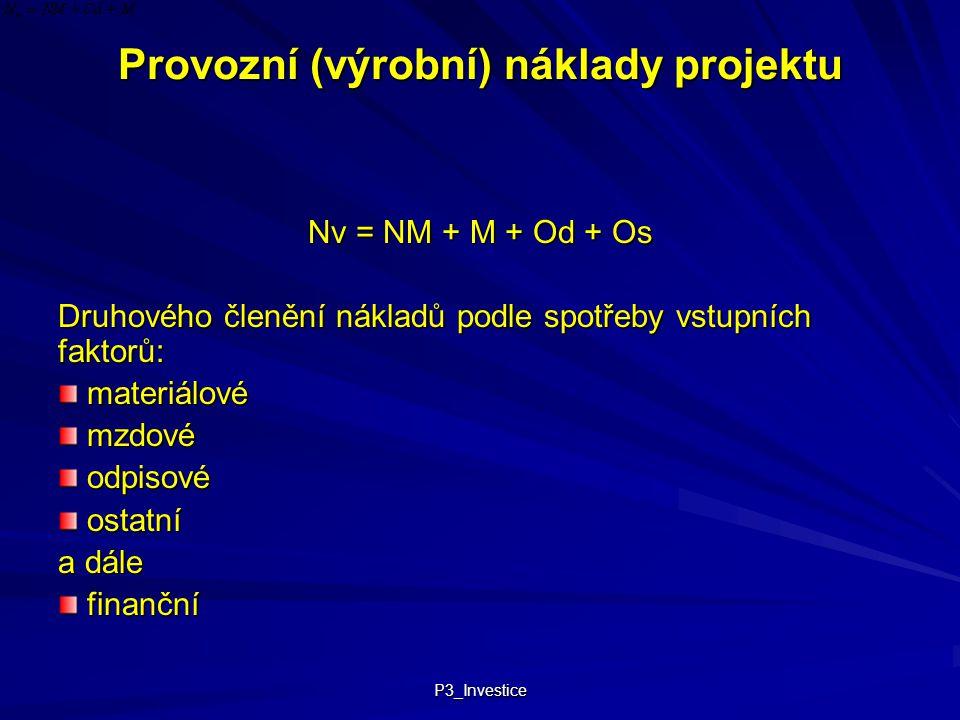 P3_Investice Provozní (výrobní) náklady projektu Nv = NM + M + Od + Os Druhového členění nákladů podle spotřeby vstupních faktorů: materiálové materiá