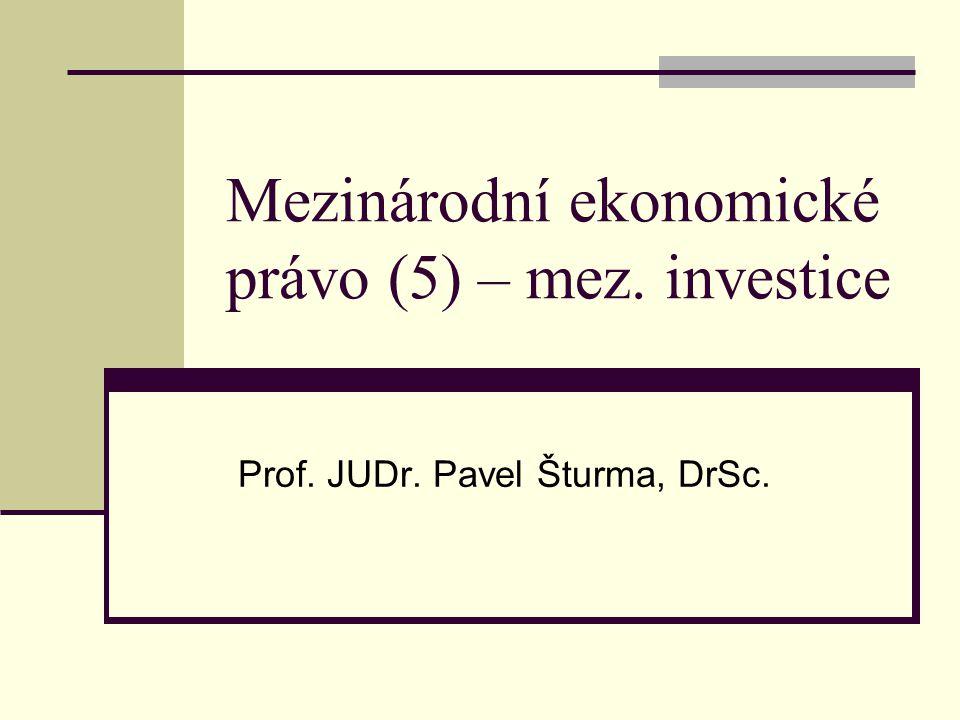 Obsah Definice mezinárodní (zahraniční) investice Prameny práva mezinárodních investic Pravidla zacházení s investicemi Řešení sporů z mezinárodních investic