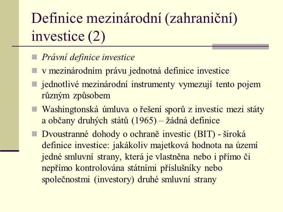 Definice mezinárodní (zahraniční) investice (2) Právní definice investice v mezinárodním právu jednotná definice investice jednotlivé mezinárodní inst