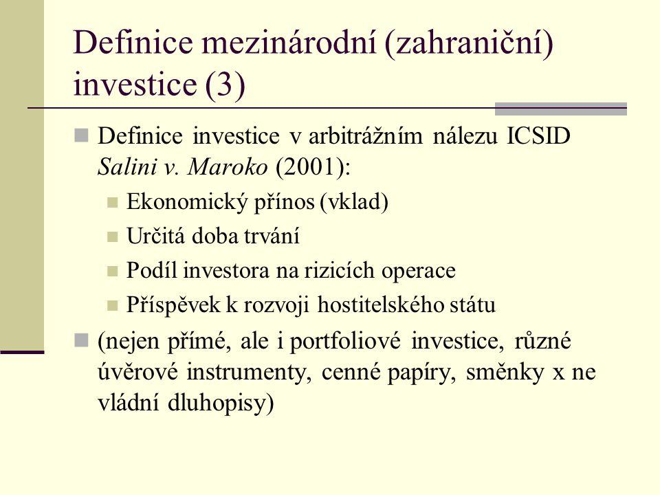 Definice mezinárodní (zahraniční) investice (3) Definice investice v arbitrážním nálezu ICSID Salini v. Maroko (2001): Ekonomický přínos (vklad) Určit