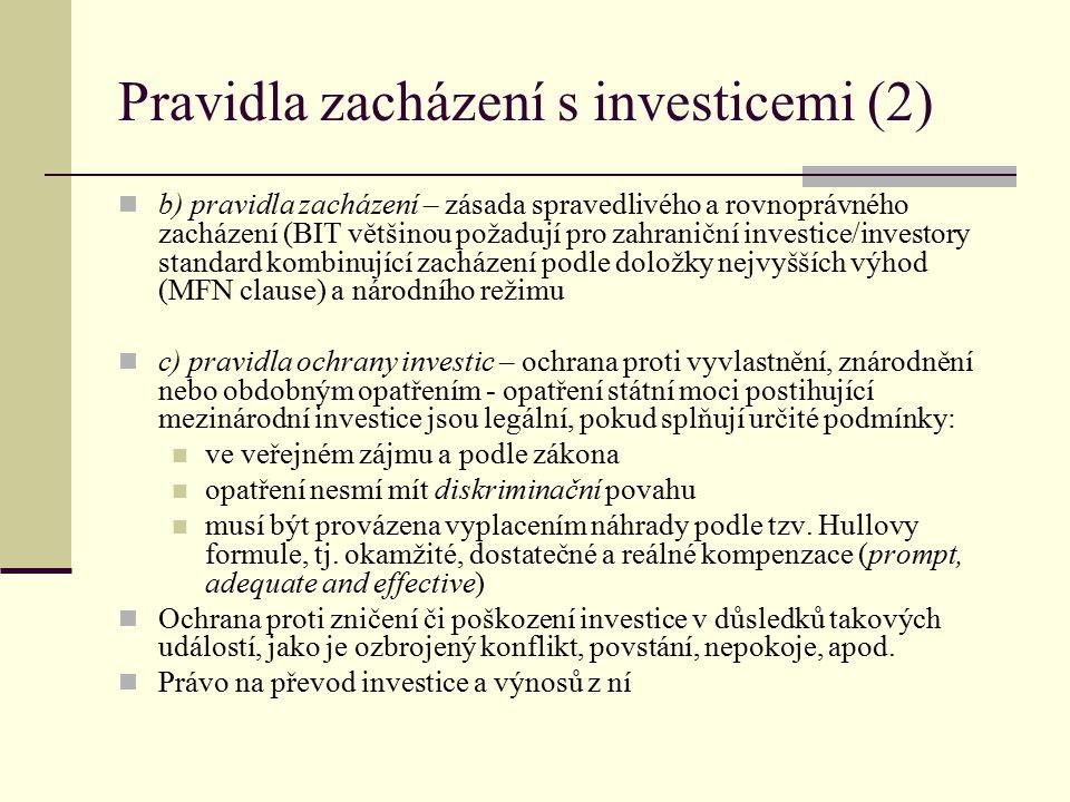 Pravidla zacházení s investicemi (2) b) pravidla zacházení – zásada spravedlivého a rovnoprávného zacházení (BIT většinou požadují pro zahraniční inve