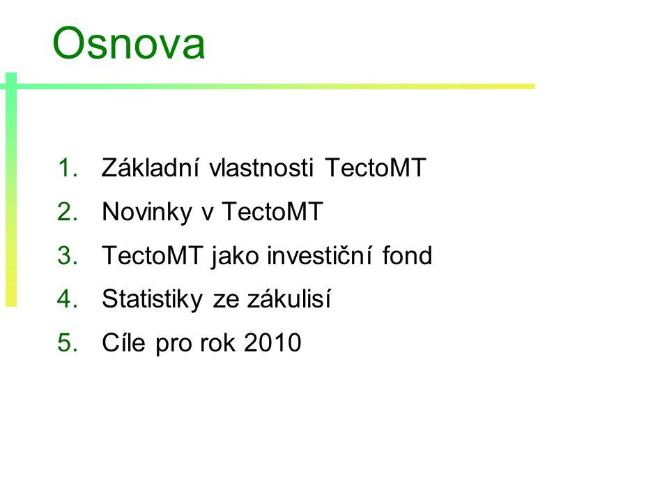 Osnova 1.Základní vlastnosti TectoMT 2.Novinky v TectoMT 3.TectoMT jako investiční fond 4.Statistiky ze zákulisí 5.Cíle pro rok 2010