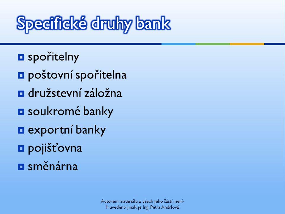  spořitelny  poštovní spořitelna  družstevní záložna  soukromé banky  exportní banky  pojišťovna  směnárna Autorem materiálu a všech jeho částí, není- li uvedeno jinak, je Ing.