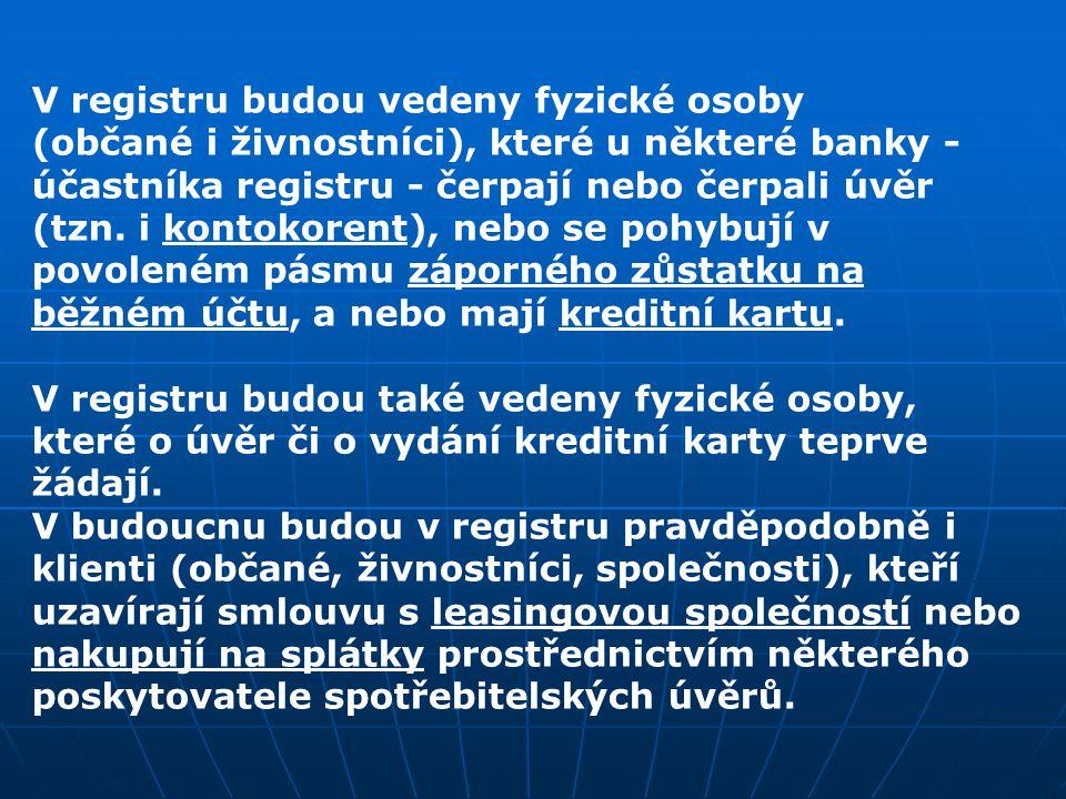 V registru budou vedeny fyzické osoby (občané i živnostníci), které u některé banky - účastníka registru - čerpají nebo čerpali úvěr (tzn. i kontokore
