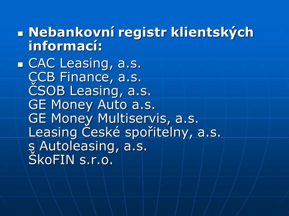 Nebankovní registr klientských informací: Nebankovní registr klientských informací: CAC Leasing, a.s. CCB Finance, a.s. ČSOB Leasing, a.s. GE Money Au