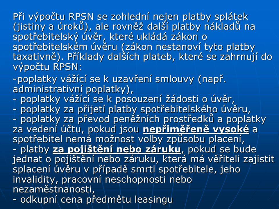 Při výpočtu RPSN se zohlední nejen platby splátek (jistiny a úroků), ale rovněž další platby nákladů na spotřebitelský úvěr, které ukládá zákon o spot