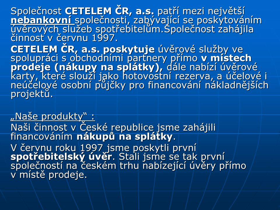 Společnost CETELEM ČR, a.s. patří mezi největší nebankovní společnosti, zabývající se poskytováním úvěrových služeb spotřebitelům.Společnost zahájila