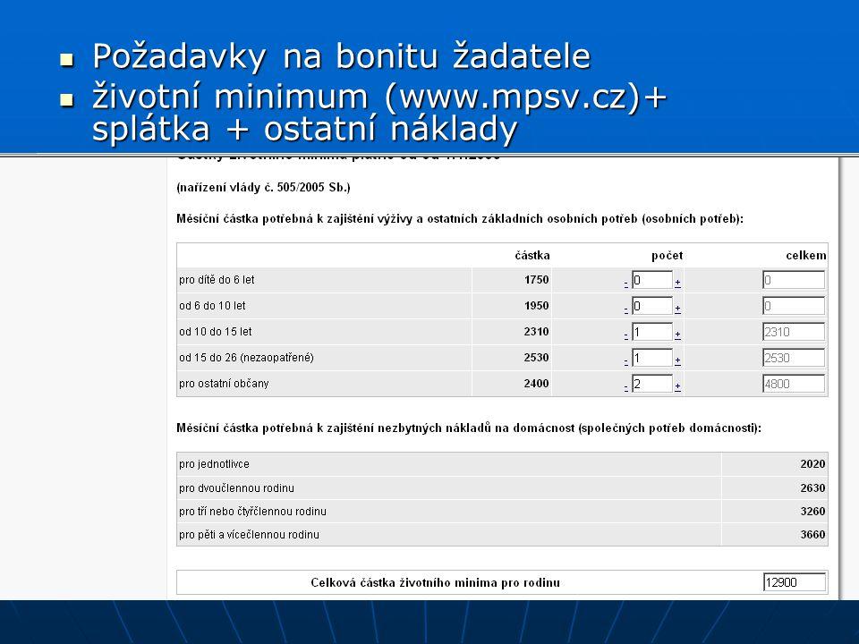 Požadavky na bonitu žadatele Požadavky na bonitu žadatele životní minimum (www.mpsv.cz)+ splátka + ostatní náklady životní minimum (www.mpsv.cz)+ splá