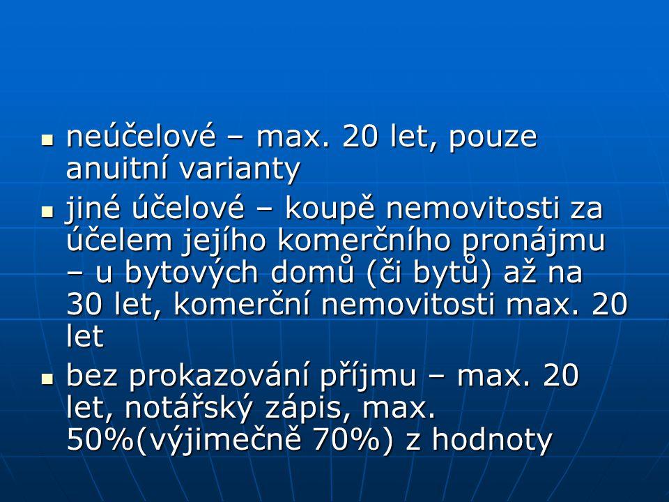 neúčelové – max. 20 let, pouze anuitní varianty neúčelové – max. 20 let, pouze anuitní varianty jiné účelové – koupě nemovitosti za účelem jejího kome