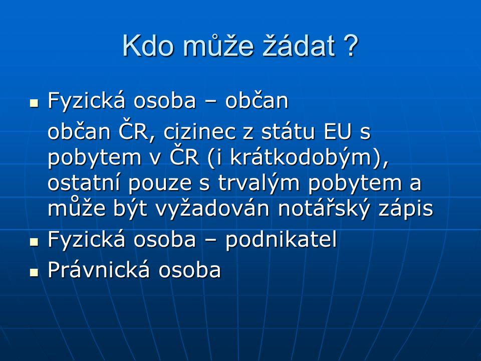 Kdo může žádat ? Fyzická osoba – občan Fyzická osoba – občan občan ČR, cizinec z státu EU s pobytem v ČR (i krátkodobým), ostatní pouze s trvalým poby