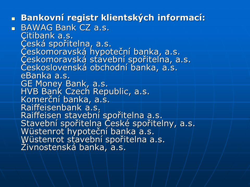 Bankovní registr klientských informací: Bankovní registr klientských informací: BAWAG Bank CZ a.s. Citibank a.s. Česká spořitelna, a.s. Českomoravská