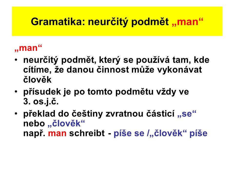 """Gramatika: neurčitý podmět """"man"""" """"man"""" neurčitý podmět, který se používá tam, kde cítíme, že danou činnost může vykonávat člověk přísudek je po tomto"""
