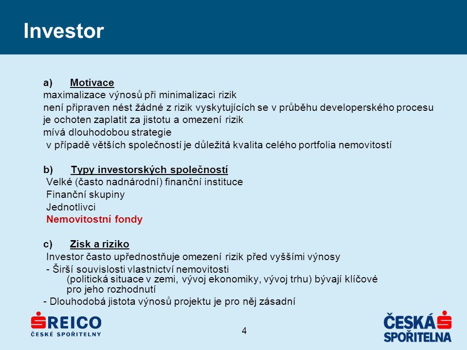 4 Investor a) Motivace maximalizace výnosů při minimalizaci rizik není připraven nést žádné z rizik vyskytujících se v průběhu developerského procesu