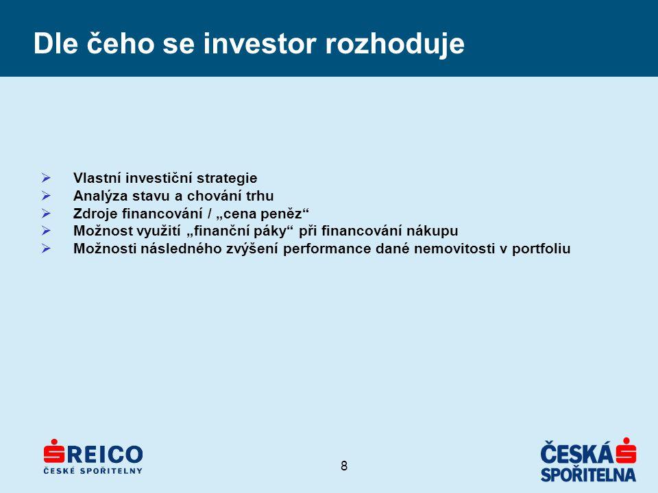 """8 Dle čeho se investor rozhoduje  Vlastní investiční strategie  Analýza stavu a chování trhu  Zdroje financování / """"cena peněz  Možnost využití """"finanční páky při financování nákupu  Možnosti následného zvýšení performance dané nemovitosti v portfoliu"""