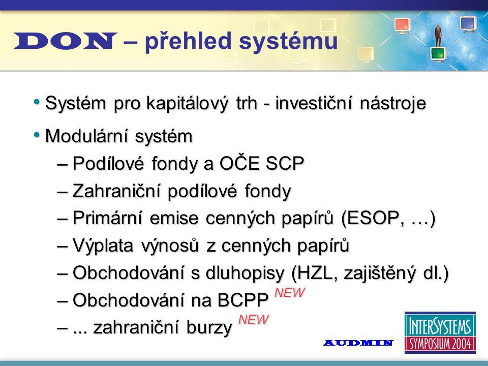 DON – přehled systému Systém pro kapitálový trh - investiční nástroje Systém pro kapitálový trh - investiční nástroje Modulární systém Modulární systém –Podílové fondy a OČE SCP –Zahraniční podílové fondy –Primární emise cenných papírů (ESOP, …) –Výplata výnosů z cenných papírů –Obchodování s dluhopisy (HZL, zajištěný dl.) –Obchodování na BCPP NEW –...