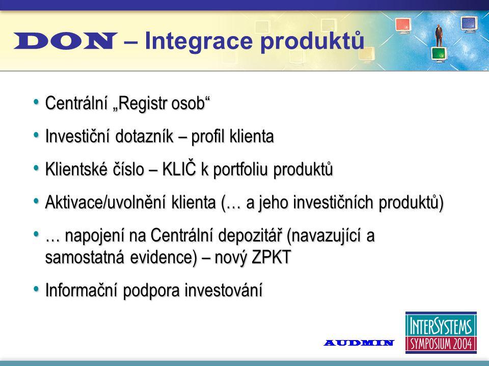 """DON – Integrace produktů Centrální """"Registr osob Centrální """"Registr osob Investiční dotazník – profil klienta Investiční dotazník – profil klienta Klientské číslo – KLIČ k portfoliu produktů Klientské číslo – KLIČ k portfoliu produktů Aktivace/uvolnění klienta (… a jeho investičních produktů) Aktivace/uvolnění klienta (… a jeho investičních produktů) … napojení na Centrální depozitář (navazující a samostatná evidence) – nový ZPKT … napojení na Centrální depozitář (navazující a samostatná evidence) – nový ZPKT Informační podpora investování Informační podpora investování"""