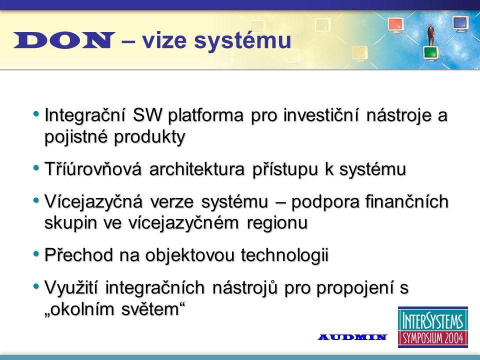 """DON – vize systému Integrační SW platforma pro investiční nástroje a pojistné produkty Integrační SW platforma pro investiční nástroje a pojistné produkty Tříúrovňová architektura přístupu k systému Tříúrovňová architektura přístupu k systému Vícejazyčná verze systému – podpora finančních skupin ve vícejazyčném regionu Vícejazyčná verze systému – podpora finančních skupin ve vícejazyčném regionu Přechod na objektovou technologii Přechod na objektovou technologii Využití integračních nástrojů pro propojení s """"okolním světem Využití integračních nástrojů pro propojení s """"okolním světem"""