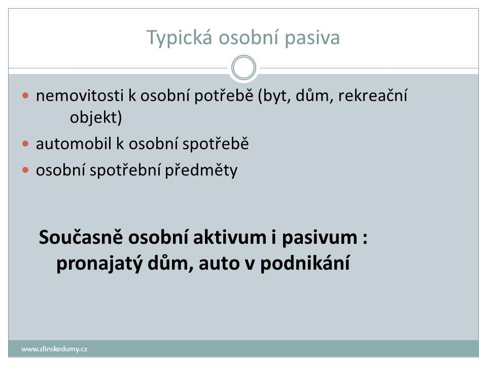 Typická osobní pasiva www.zlinskedumy.cz nemovitosti k osobní potřebě (byt, dům, rekreační objekt) automobil k osobní spotřebě osobní spotřební předmě