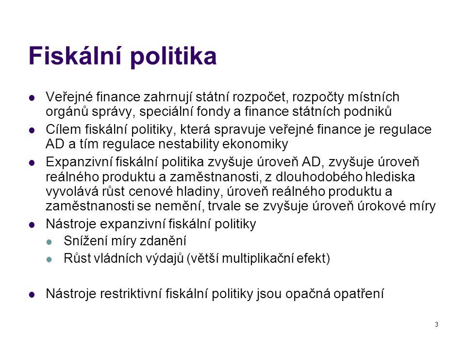 4 Státní rozpočet (rozpočtový deficit a rozpočtový přebytek) Je to ekonomická kategorie ukazující hospodaření státu, má 3 základní funkce Alokační Redistribuční Stabilizační Příjmy – hlavním příjmem jsou daně (míra zdanění a daňový multiplikátor) Výdaje Transfery – veřejná spotřeba domácností Dotace odvětvím služeb pro domácnosti Veřejná spotřeba státu státní správa, obrana a bezpečnost, státní investice Y= G * 1/ 1-MPC Multiplikátor vládních výdajů Y= T * MPC/ 1-MPC T…čisté daně (-transfery)