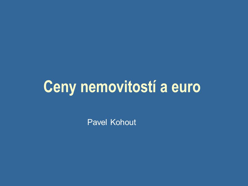 Ceny nemovitostí a euro Pavel Kohout
