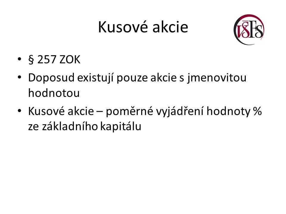Kusové akcie § 257 ZOK Doposud existují pouze akcie s jmenovitou hodnotou Kusové akcie – poměrné vyjádření hodnoty % ze základního kapitálu