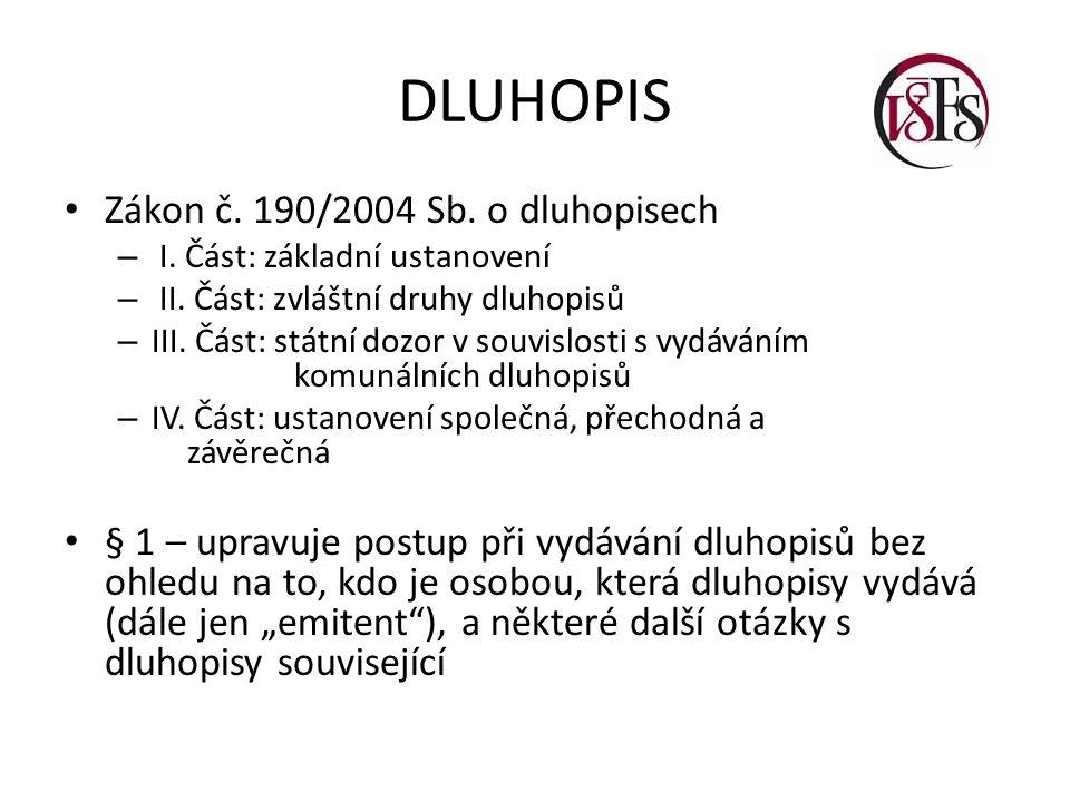 DLUHOPIS Zákon č. 190/2004 Sb. o dluhopisech – I. Část: základní ustanovení – II. Část: zvláštní druhy dluhopisů – III. Část: státní dozor v souvislos