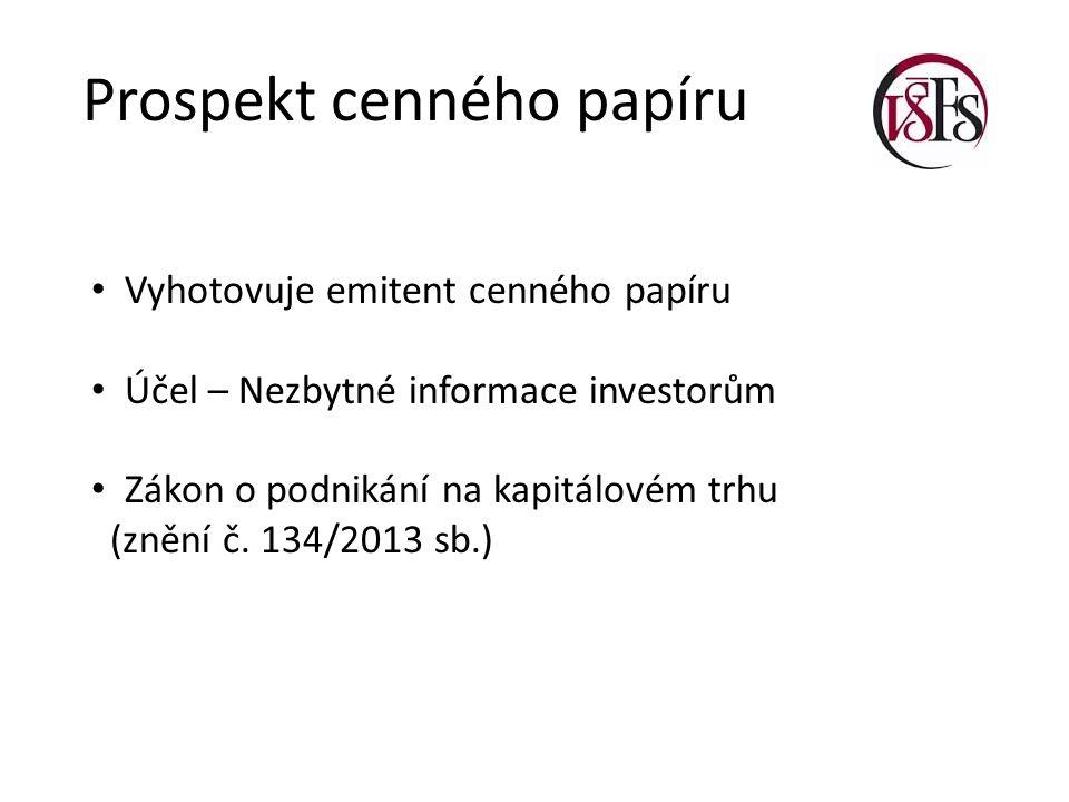 Prospekt cenného papíru Vyhotovuje emitent cenného papíru Účel – Nezbytné informace investorům Zákon o podnikání na kapitálovém trhu (znění č. 134/201