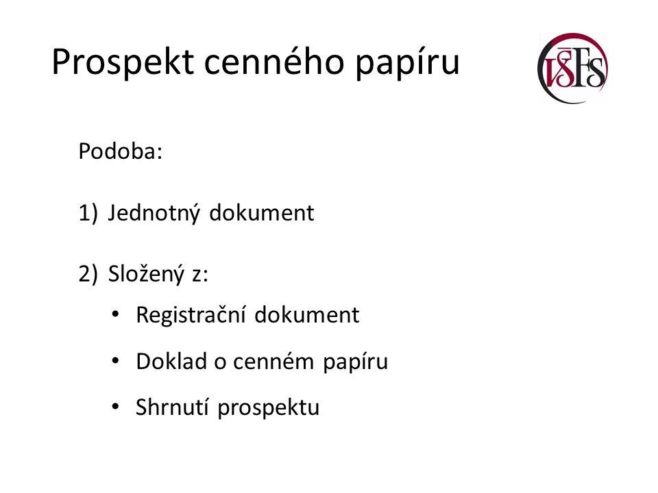 Prospekt cenného papíru Podoba: 1) Jednotný dokument 2) Složený z: Registrační dokument Doklad o cenném papíru Shrnutí prospektu